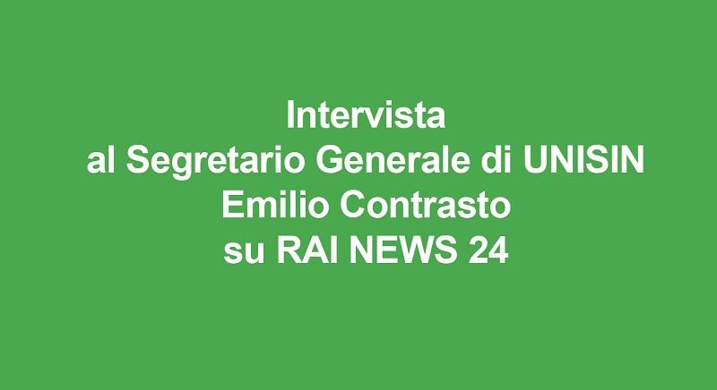Intervista al Segretario Generale di UNISIN Emilio Contrasto su RAI NEWS 24